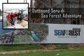 Outbound Seru di Sea Forest Adventure