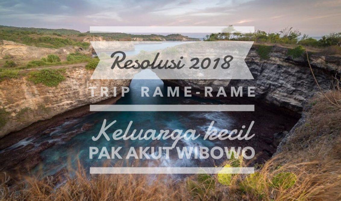 Resolusi 2018! Trip Rame-rame Keluarga Kecil Pak Akut Wibowo