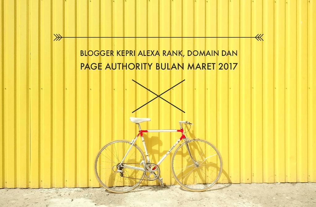 Blogger Kepri Alexa Rank, Domain dan Page Authority Maret 2017
