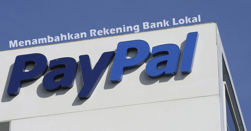 Cara Mudah Menambahkan Rekening Bank Lokal di Paypal