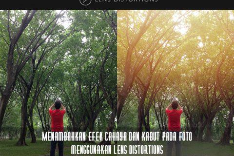 Menambahkan Efek Cahaya dan Kabut pada Sebuah Foto Menggunakan Lens Distortions